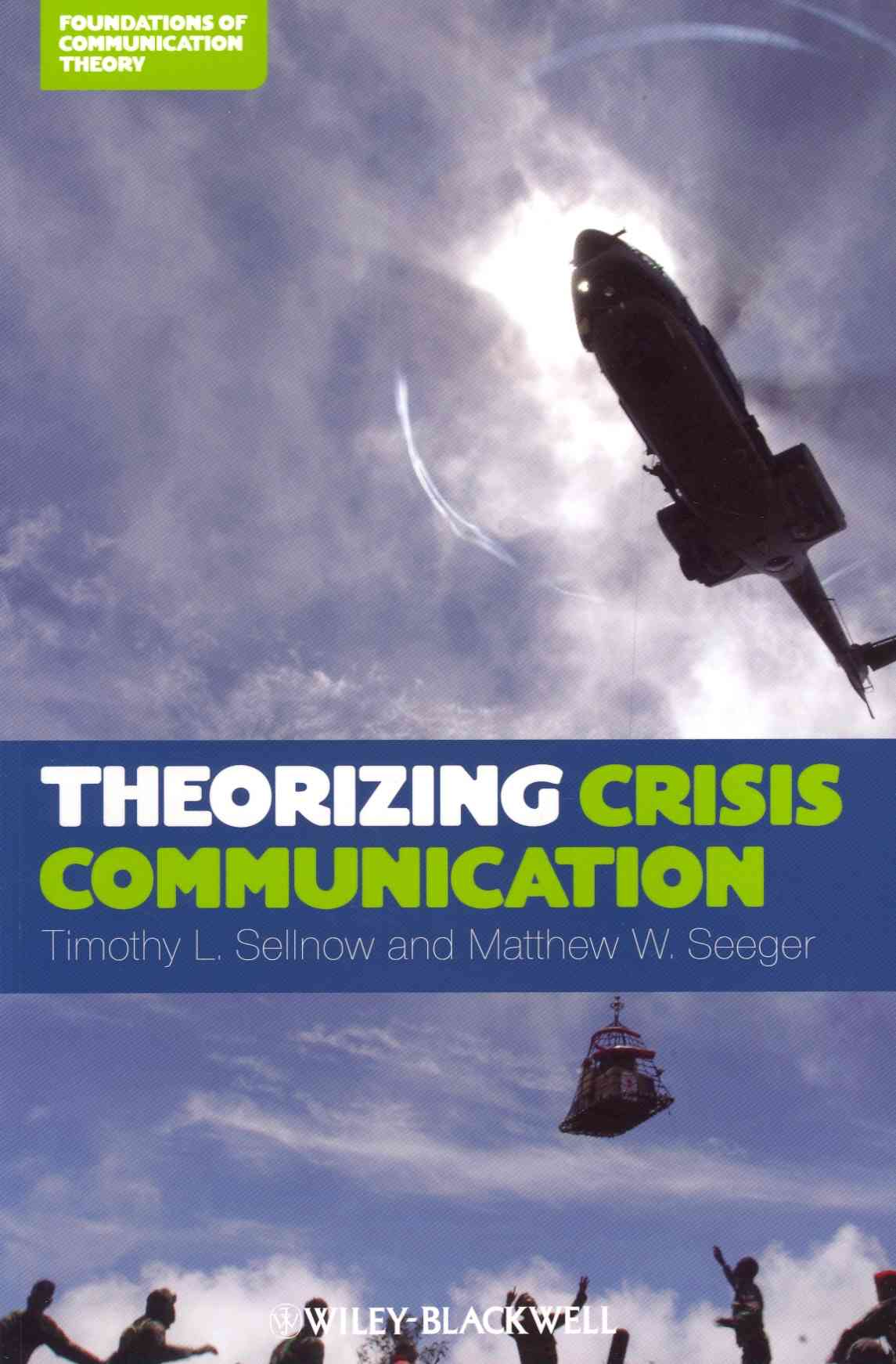 Theorizing Crisis Communication By Sellnow, Timothy L./ Seeger, Matthew W.